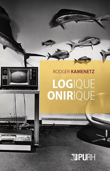 Logique onirique / Dream Logic – Rodger Kamenetz