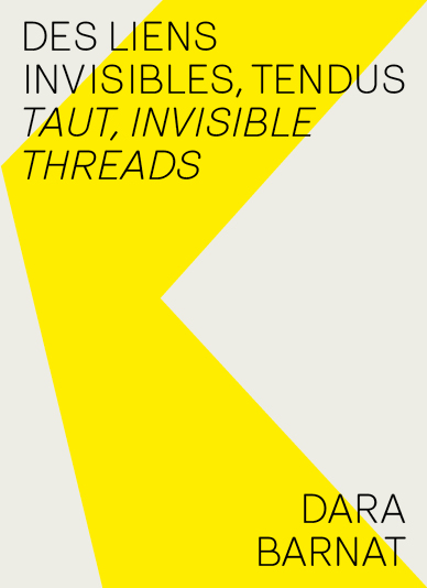 Des liens invisibles, tendus / Taut, invisible threads – Dara Barnat
