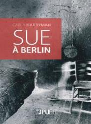 Sue à Berlin / Sue in Berlin – Carla Harryman