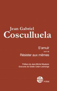 S'amuïr, suivi de Résister aux mêmes, par Jean Gabriel Cosculluela