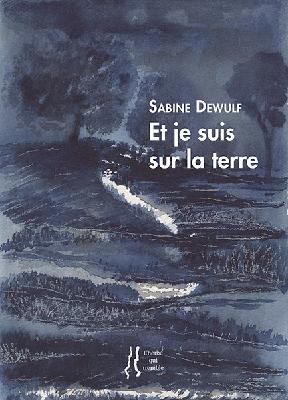 Et je suis sur la terre, par Sabine Dewulf
